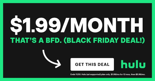 That's a BFD (Black Friday deal) from Hulu in 2020 - only $1.99 a month for 12 months!