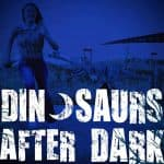 Dinosaurs after Dark at Field Station: Dinosaurs in Derby, KS