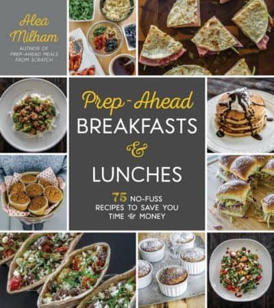 Prep Ahead Breakfasts and Lunches cookbook by Alea Milham